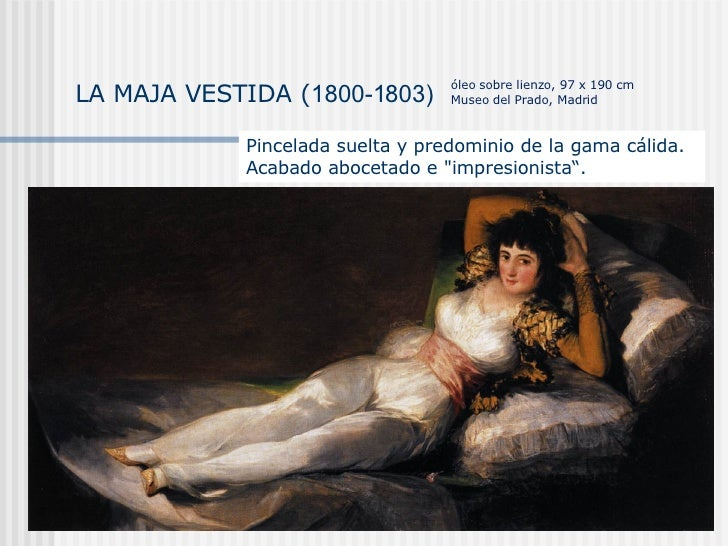 """LA MAJA VESTIDA ( 1800-1803) Pincelada suelta y predominio de la gama cálida. Acabado  abocetado e """"impresionista"""". ó..."""