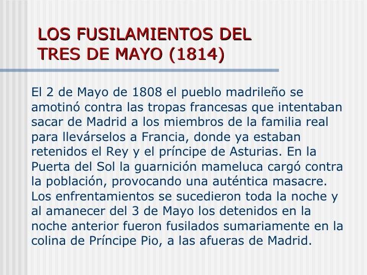 LOS FUSILAMIENTOS DEL TRES DE MAYO ( 1814) El 2 de Mayo de 1808 el pueblo madrileño se amotinó contra las tropas francesas...