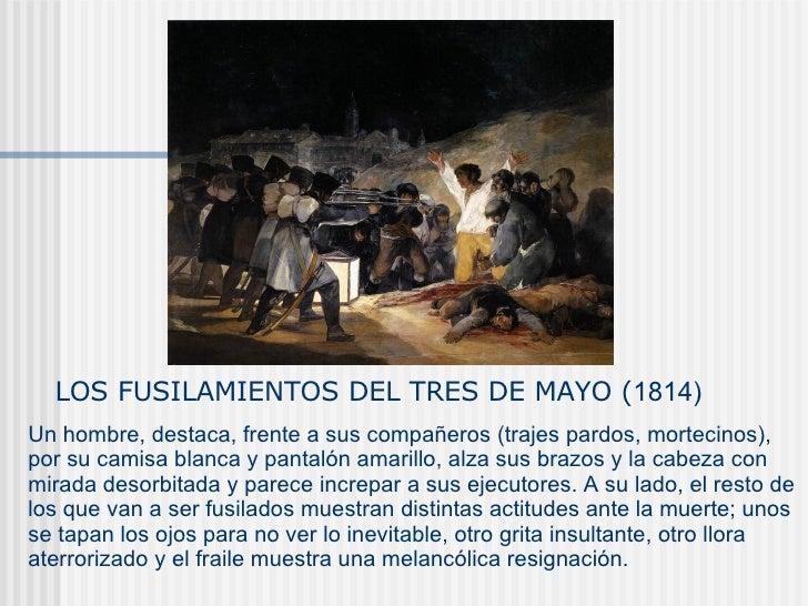 LOS FUSILAMIENTOS DEL TRES DE MAYO ( 1814) Un hombre, destaca, frente a sus compañeros (trajes pardos, mortecinos), por su...