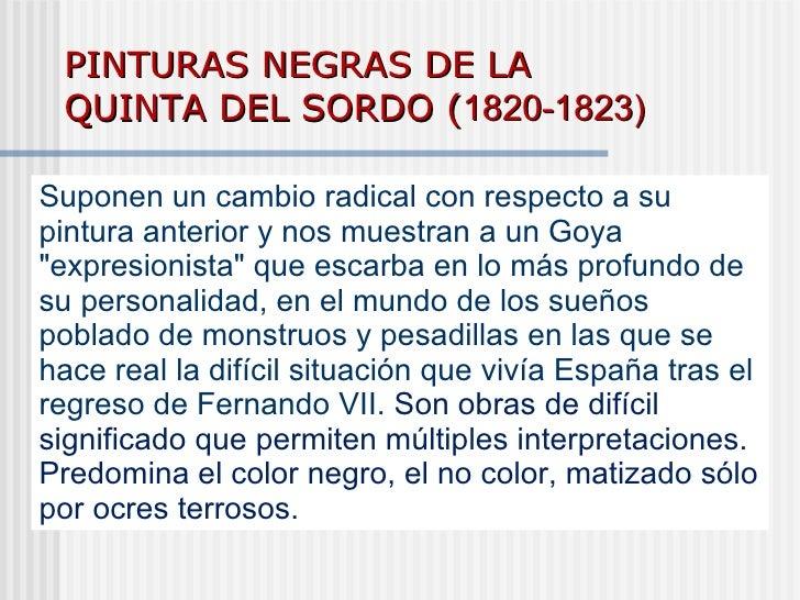PINTURAS NEGRAS DE LA QUINTA DEL SORDO ( 1820-1823) Suponen un cambio radical con respecto a su pintura anterior y nos mue...