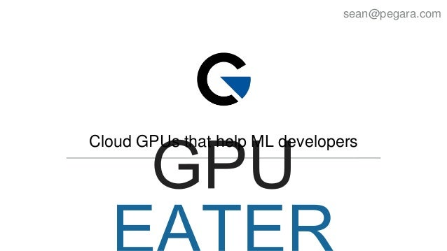 Cloud GPUs that help ML developers sean@pegara.com