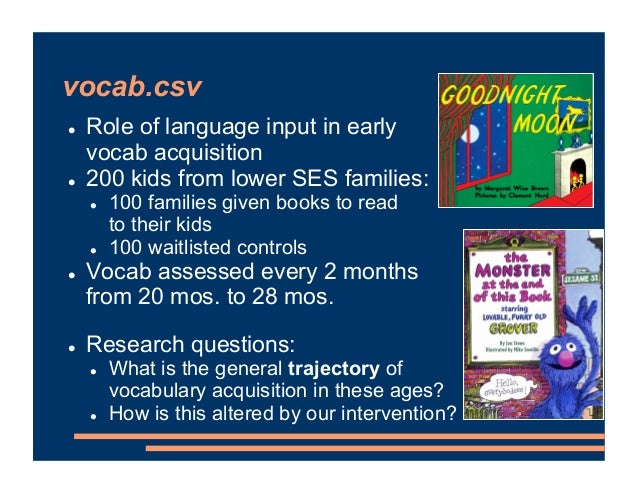 vocab.csv ! Role of language input in early vocab acquisition ! 200 kids from lower SES families: ! 100 families given boo...