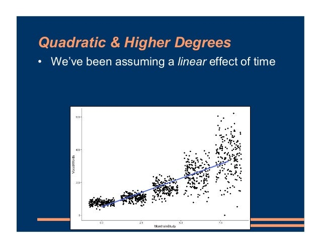 Quadratic & Higher Degrees • We've been assuming a linear effect of time