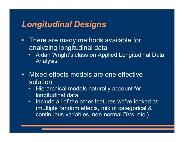 Longitudinal Designs • There are many methods available for analyzing longitudinal data • Aidan Wright's class on Applied ...
