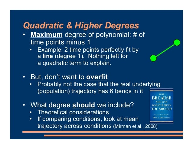 Quadratic & Higher Degrees • Maximum degree of polynomial: # of time points minus 1 • Example: 2 time points perfectly fit...