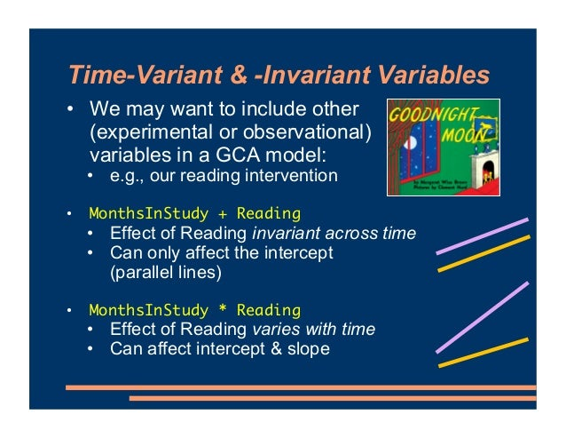 Time-Variant & -Invariant Variables • We may want to include other (experimental or observational) variables in a GCA mode...