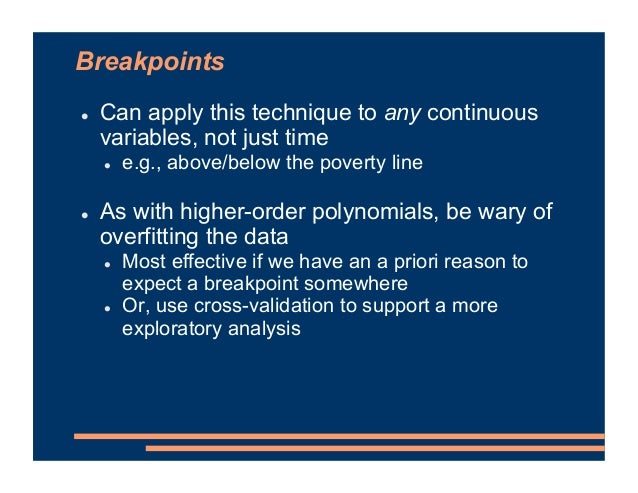 ! Can apply this technique to any continuous variables, not just time ! e.g., above/below the poverty line ! As with highe...
