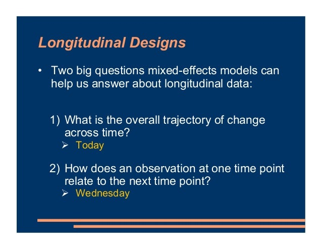 Longitudinal Designs • Two big questions mixed-effects models can help us answer about longitudinal data: 1) What is the o...