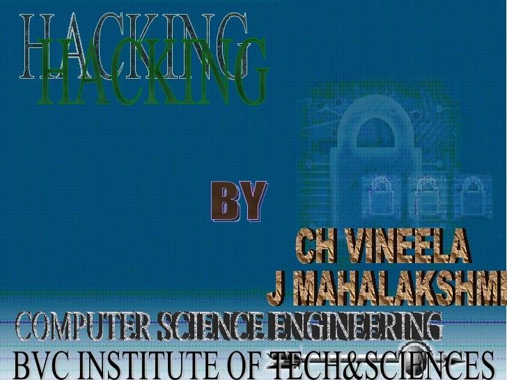 HACKING BY J.MAHALAKSHMI CH.VINEELA COMPUTER SCIENCE ENGINEERING BVC INSTITUTE OF TECHNOLOGY&SCIENCE,BHATLAPALEM HACKING B...