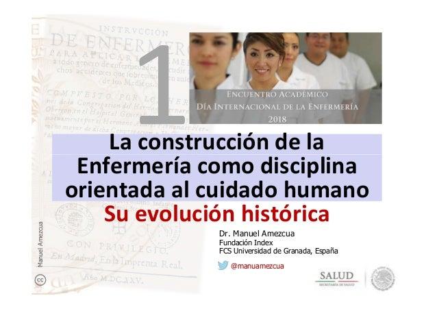 La construcción de la Enfermería como disciplina La construcción de la Enfermería como disciplina orientada al cuidado hum...