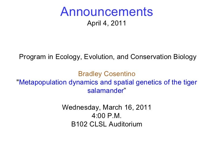 "Announcements April 4, 2011 Program in Ecology, Evolution, and Conservation Biology Bradley Cosentino "" Metapopulatio..."