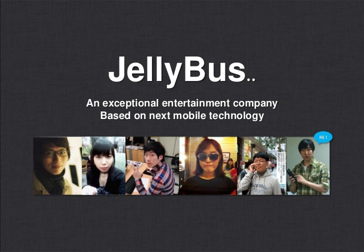JellyBus..An exceptional entertainment company  Based on next mobile technology                                       Hi !