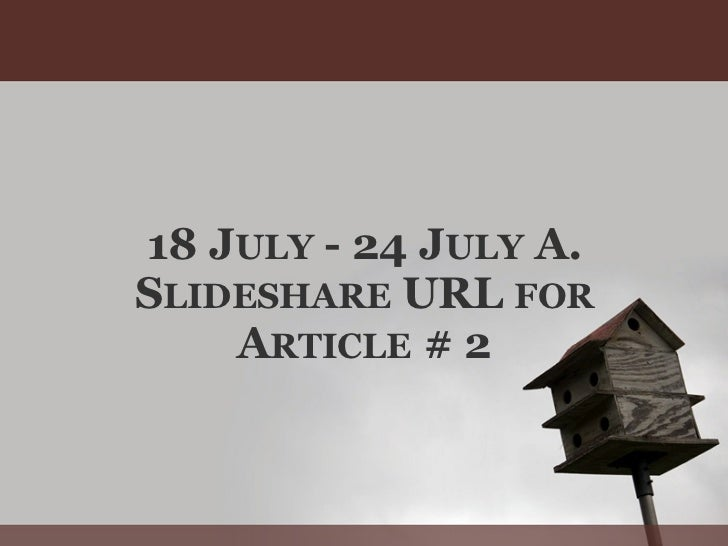 18 JULY - 24 JULY A.SLIDESHARE URL FOR    ARTICLE # 2
