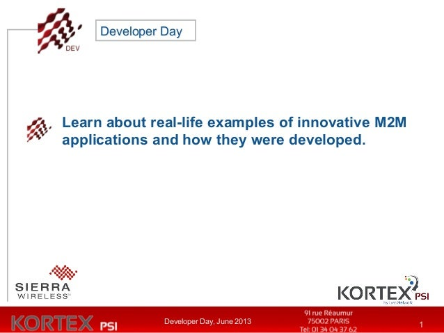 Developer Day, June 2013 1Learn about real-life examples of innovative M2Mapplications and how they were developed.Develop...