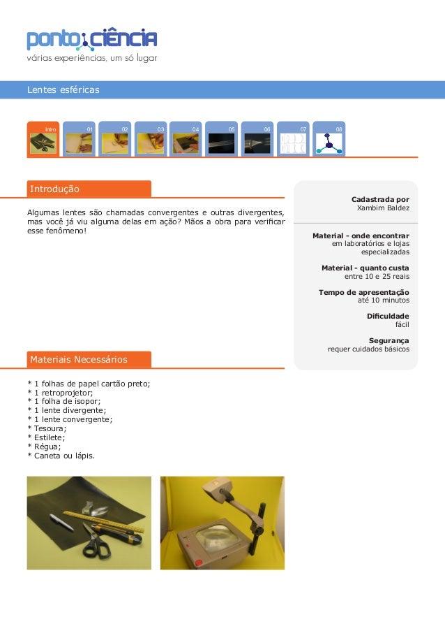 Lentes esféricas 070402 080503 06 Introdução 01Intro Cadastrada por Xambim Baldez Material - onde encontrar em laboratório...