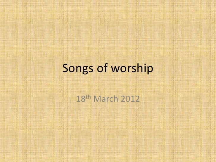 Songs of worship  18th March 2012