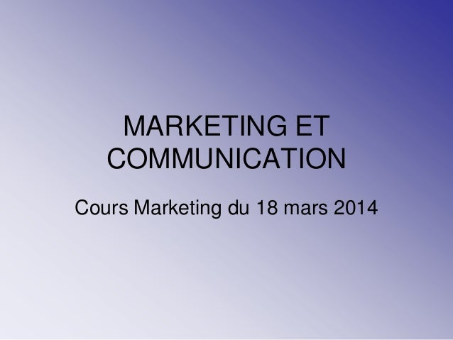 MARKETING ET COMMUNICATION Cours Marketing du 18 mars 2014