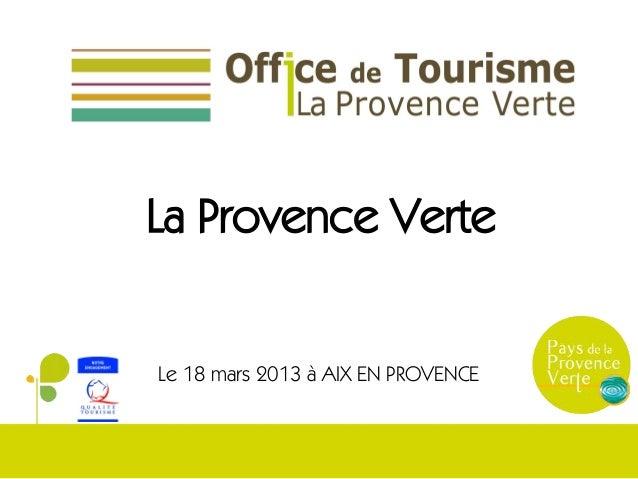 La Provence VerteLe 18 mars 2013 à AIX EN PROVENCE