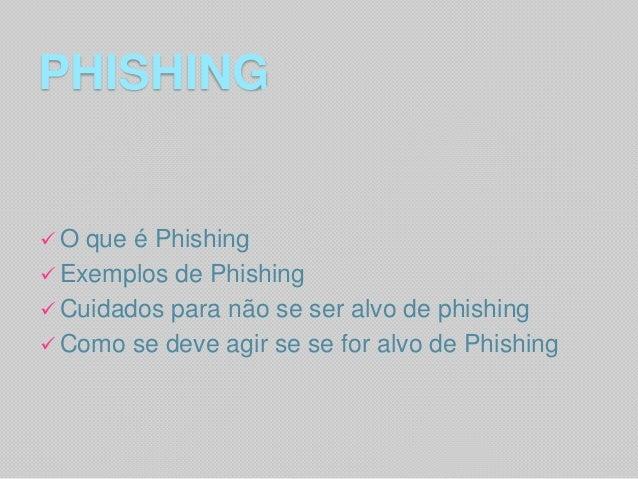 PHISHING  O  que é Phishing  Exemplos de Phishing  Cuidados para não se ser alvo de phishing  Como se deve agir se se ...