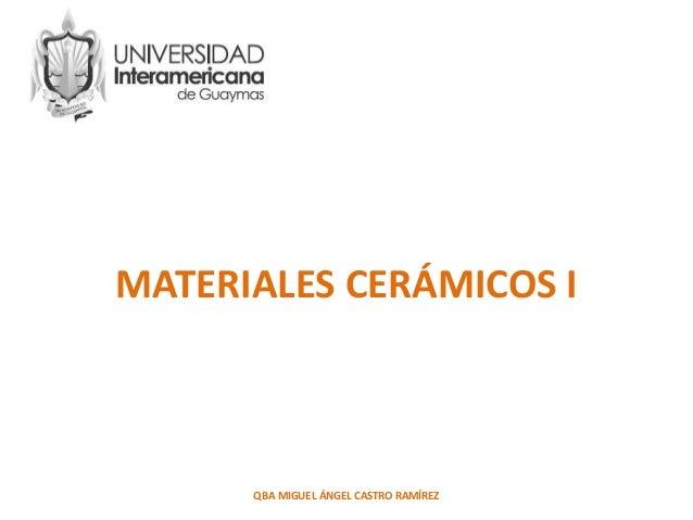MATERIALES CERÁMICOS I QBA MIGUEL ÁNGEL CASTRO RAMÍREZ