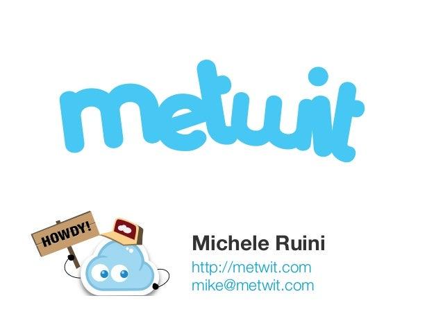 Y!HOWD         Michele Ruini         http://metwit.com         mike@metwit.com