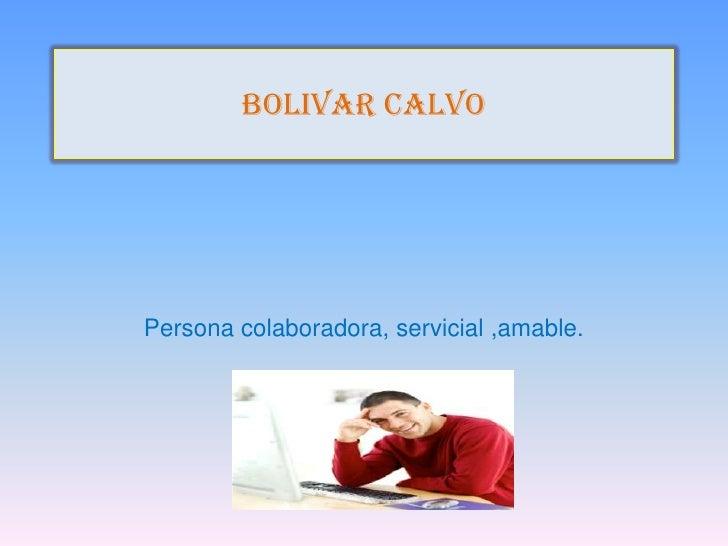 BOLIVAR CALVOPersona colaboradora, servicial ,amable.