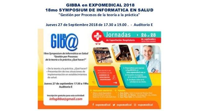 """GIBBA en EXPOMEDICAL 2018 18mo SYMPOSIUM DE INFORMATICA EN SALUD """"Gestión por Procesos de la teoría a la práctica"""" Jueves ..."""