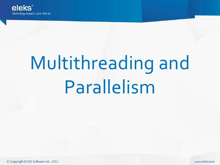 Multithreading and   Parallelism