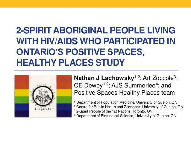 2-SPIRIT ABORIGINAL PEOPLE LIVINGWITH HIV/AIDS WHO PARTICIPATED INONTARIO'S POSITIVE SPACES,HEALTHY PLACES STUDY          ...