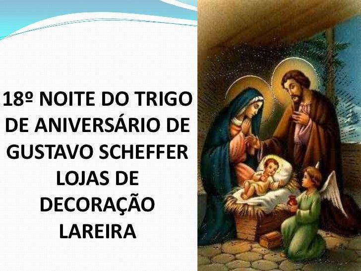 18º NOITE DO TRIGODE ANIVERSÁRIO DEGUSTAVO SCHEFFER     LOJAS DE    DECORAÇÃO      LAREIRA
