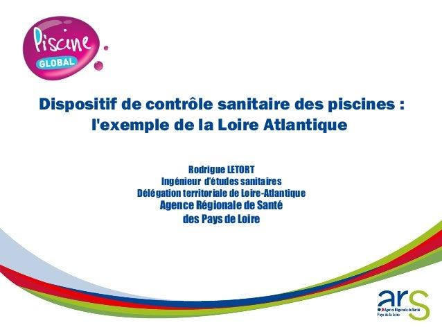 Dispositif de contrôle sanitaire des piscines : l'exemple de la LoireAtlantique Rodrigue LETORT Ingénieur d'études sanita...