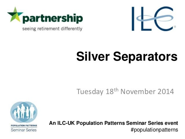 Silver Separators  Tuesday 18th November 2014  An ILC-UK Population Patterns Seminar Series event  #populationpatterns