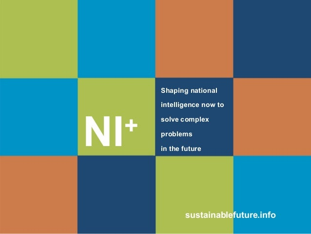 NI+ sustainablefuture.info Shaping national intelligence now to solve complex problems in the future