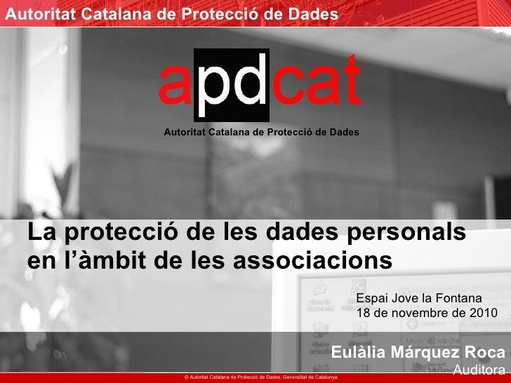 La protecció de les dades personals   en l'àmbit de les associacions     Espai Jove la Fontana   18 de novembre de 2010   ...