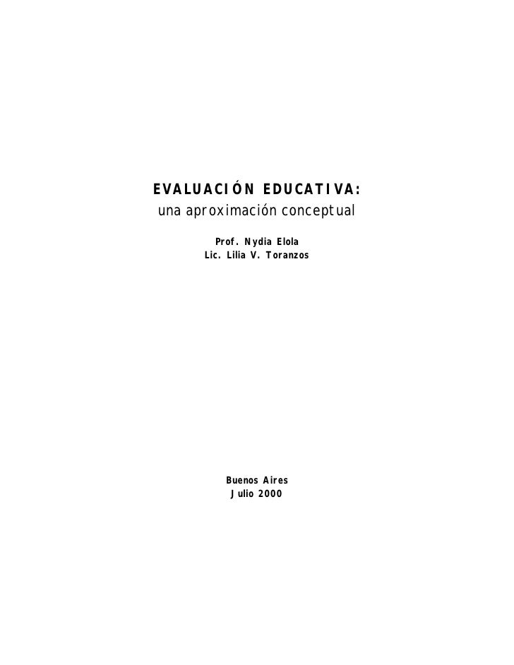 EVALUACIÓN EDUCATIVA: una aproximación conceptual        Prof. Nydia Elola      Lic. Lilia V. Toranzos          Buenos Air...