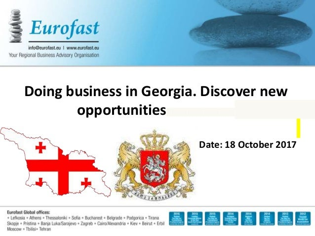 Doing business in Georgia. Discover new opportunities Date: 18 October 2017
