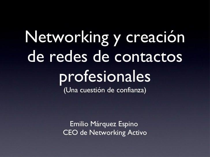 Networking y creación de redes de contactos profesionales (Una cuestión de confianza) <ul><li>Emilio Márquez Espino  </li>...