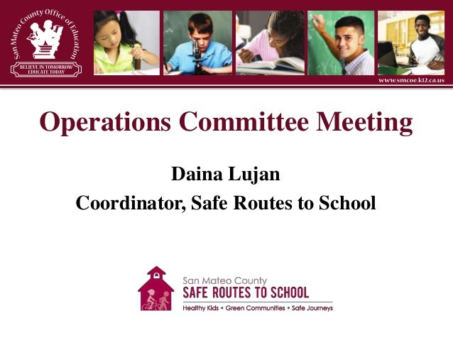 Operations Committee Meeting Daina Lujan Coordinator, Safe Routes to School