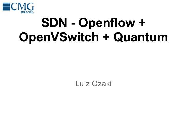 SDN - Openflow +OpenVSwitch + Quantum       Luiz Ozaki