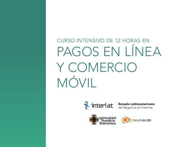 CURSO INTENSIVO DE 12 HORAS EN  Pagos en línea y comercio móvil CMLATAM.CO