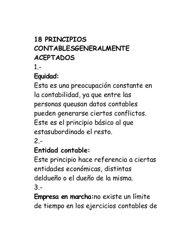 18 PRINCIPIOS CONTABLESGENERALMENTE ACEPTADOS  1.-  Equidad:  Esta es una preocupación constante en la contabilidad, ya qu...