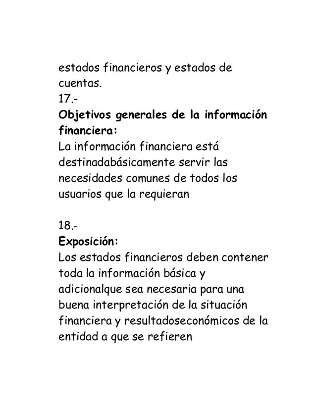 estados financieros y estados de cuentas.  17.-  Objetivos generales de la información financiera:  La información financi...