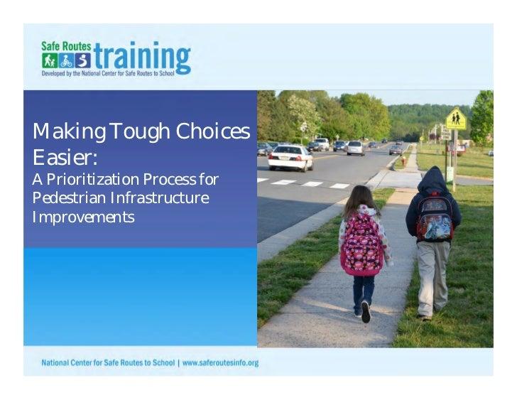 Making Tough ChoicesEasier:A Prioritization Process forPedestrian InfrastructureImprovements