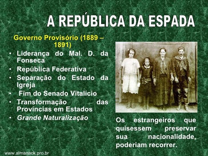 <ul><li>Governo Provisório (1889 – 1891) </li></ul><ul><li>Liderança do Mal. D. da Fonseca </li></ul><ul><li>República Fed...