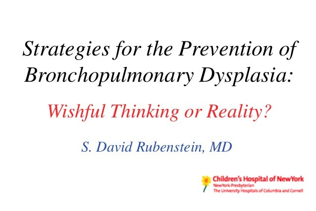 Strategies for the Prevention ofBronchopulmonary Dysplasia:  Wishful Thinking or Reality?      S. David Rubenstein, MD