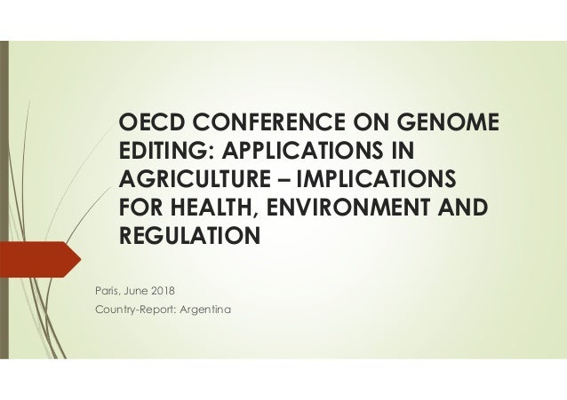 OECD CONFERENCE ON GENOME EDITING: APPLICATIONS IN AGRICULTURE – IMPLICATIONS FOR HEALTH, ENVIRONMENT AND REGULATION Paris...