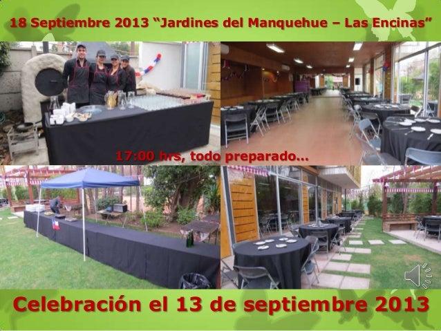 """18 Septiembre 2013 """"Jardines del Manquehue – Las Encinas"""" Celebración el 13 de septiembre 2013 17:00 hrs, todo preparado…"""