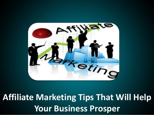 Affiliate Marketing Tips That Will HelpYour Business Prosper