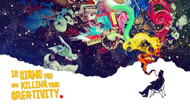 18 Signs You Are Killing Your Creativity