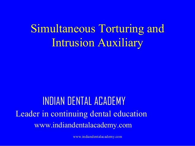 Simultaneous Torturing and Intrusion Auxiliary  INDIAN DENTAL ACADEMY Leader in continuing dental education www.indiandent...